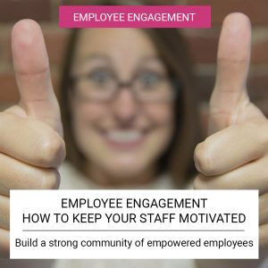 Employee Engagement - How to keep your staff motivated