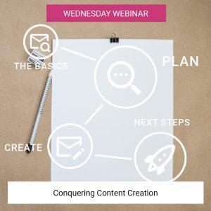 Wednesday Webinar • Conquering Content Creation